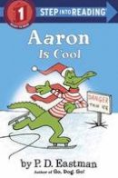 Eastman, P.D. - Aaron is Cool (Step into Reading) - 9780553512373 - V9780553512373