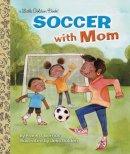 Berrios, Frank - Soccer With Mom (Little Golden Book) - 9780553538540 - V9780553538540