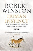 Winston, Professor Lord Robert - Human Instinct: How Our Primeval Impulses Shape Our Modern Lives - 9780553814927 - KOC0022636