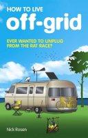Nick Rosen - How to Live Off-grid: Journeys Outside the System - 9780553818192 - V9780553818192