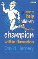 Hemery, David - How to Help Children Find the Champion Within Themselves - 9780563519683 - V9780563519683