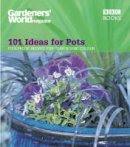 Gardeners' World magazine - 101 Ideas for Pots: Foolproof Recipes for Year-Round Colour (Gardeners World 101) - 9780563539261 - V9780563539261
