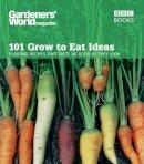 Thomas, Ceri - 101 Grow to Eat Ideas: Planting Recipes that Taste as Good as They Look (Gardeners' World Magazine) - 9780563539278 - V9780563539278