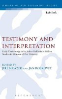 Roskovec, Jan, Mrazek, Jiri - Testimony and Interpretation: Early Christology in its Judeo-Hellenistic Milieu. Studies in Honor of Petr PokornÃ1/2 (Library of New Testament Studies) - 9780567082985 - V9780567082985