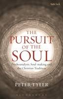 Tyler, Peter - The Pursuit of the Soul: Psychoanalysis, Soul-making and the Christian Tradition - 9780567274427 - V9780567274427