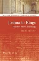 Mills, Mary E. - Joshua to Kings: History, Story, Theology (T&T Clark Approaches to Biblical Studies) - 9780567656469 - V9780567656469