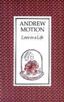Motion, Sir Andrew - Love in a Life - 9780571161010 - KEX0277788