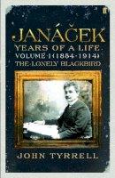 Tyrrell, John - Janacek: Years of a Life: (1854-1914) The Lonely Blackbird v. 1 - 9780571175383 - V9780571175383