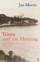 Morris, Jan - Trieste and the Meaning of Nowhere - 9780571204687 - V9780571204687