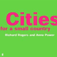 Rogers, Richard; Power, Anne - Cities for a Small Country - 9780571206520 - V9780571206520