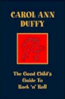 Duffy, Carol Ann - The Good Child's Guide to Rock 'n' Roll - 9780571214556 - KKD0002629