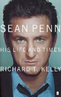 Kelly, Richard T. - Sean Penn: His Life and Times - 9780571215492 - KIN0004630