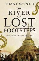 Thant Myint-U - The River of Lost Footsteps: A Personal History of Burma - 9780571217595 - V9780571217595