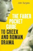 Burgess, John - The Faber Pocket Guide to Greek and Roman Drama - 9780571219063 - V9780571219063