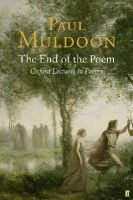 Muldoon, Paul - The End of the Poem:  Oxford Lectures in Poetry - 9780571227402 - KEX0307369