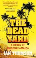 Thomson, Ian - The Dead Yard - 9780571227624 - V9780571227624