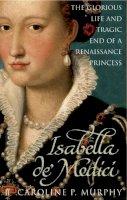 Caroline P Murphy - Isabella De Medici - 9780571230310 - V9780571230310