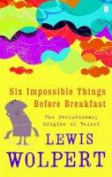 Wolpert, Lewis - Six Impossible Things Before Breakfast - 9780571231683 - V9780571231683