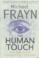Frayn, Michael - The Human Touch: Our Part in the Creation of a Universe - 9780571232185 - KIN0033835