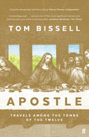 Bissell, Tom - Apostle: Travels Among the Tombs of the Twelve - 9780571234752 - V9780571234752