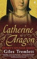 Tremlett, Giles - Catherine of Aragon: Henry's Spanish Queen. by Giles Tremlett - 9780571235124 - V9780571235124
