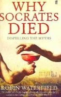 Waterfield, Robin - Why Socrates Died - 9780571235513 - V9780571235513