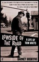 Hoskyns, Barney - Lowside of the Road: A Life of Tom Waits - 9780571235537 - V9780571235537