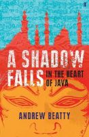 Beatty, Andrew - A Shadow Falls: In the Heart of Java - 9780571235865 - V9780571235865