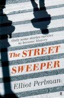 Perlman, Elliot - The Street Sweeper - 9780571236848 - V9780571236848