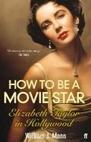 Mann, William J. - How to Be a Movie Star - 9780571237081 - 9780571237081