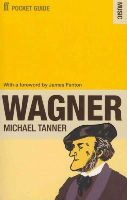 Tanner, Michael - The Faber Pocket Guide to Wagner - 9780571237364 - V9780571237364