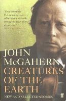 McGahern, John - CREATURES OF THE EARTH - 9780571237852 - 9780571237852