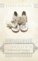 James Wilson - Consolation: A Novel of Mystery - 9780571238057 - KNW0014466