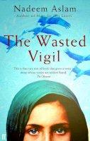Aslam, Nadeem - The Wasted Vigil - 9780571238804 - 9780571238804