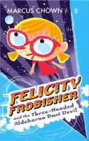 Chown, Marcus - Felicity Frobisher and the Three-headed Aldebaran Dust Devil - 9780571239030 - V9780571239030