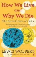 Wolpert, Lewis - How We Live and Why We Die - 9780571239122 - V9780571239122