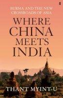 Myint-U, Thant - Where China Meets India - 9780571239634 - KLJ0020737