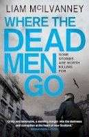 McIlvanney, Liam - Where the Dead Men Go - 9780571239863 - V9780571239863