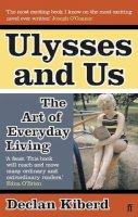 Declan Kiberd - Ulysses and Us: The Art of Everyday Living - 9780571242559 - V9780571242559