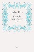 Rees, Brian - Camille Saint-Saens - 9780571243129 - V9780571243129