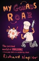 Napier, Richard - My Gonads Roar: The twisted world of anagrams – from pop idols to celebrity chefs - 9780571243945 - KLN0018437