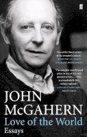 John McGahern - Love of the World:  Essays - 9780571245123 - 9780571245123