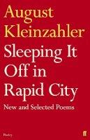 Kleinzahler, August - Sleeping It Off in Rapid City - 9780571260119 - V9780571260119