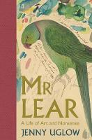 Uglow, Jenny - Mr Lear: A Life of Art and Nonsense - 9780571269549 - 9780571269549