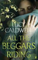 Caldwell, Lucy - All the Beggars Riding - 9780571270552 - V9780571270552