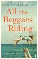 Caldwell, Lucy - All the Beggars Riding - 9780571270569 - 9780571270569