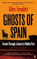Tremlett, Giles - Ghosts of Spain: Travels Through a Country's Hidden Past - 9780571279395 - 9780571279395