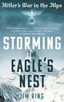 Ring, Jim - Storming the Eagle's Nest: Hitler's War in The Alps - 9780571282395 - V9780571282395
