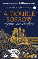 Greenlaw, Lavinia - A Double Sorrow: Troilus and Criseyde - 9780571284559 - V9780571284559