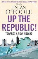 O'Toole, Fintan - Up the Republic - 9780571289004 - KSG0001391